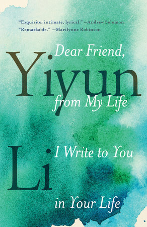 Dear Friend, from My Life I Write to You in Your Life