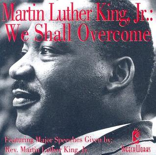 Martin Luther King, Jr. We Shall Overcome